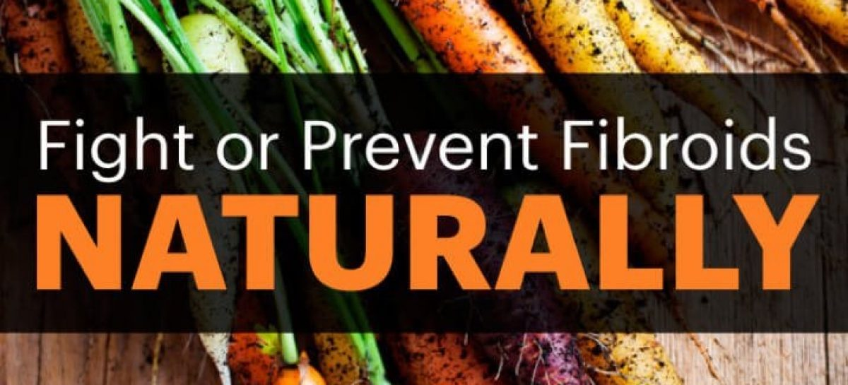 8 ways to heal or prevent fibroids