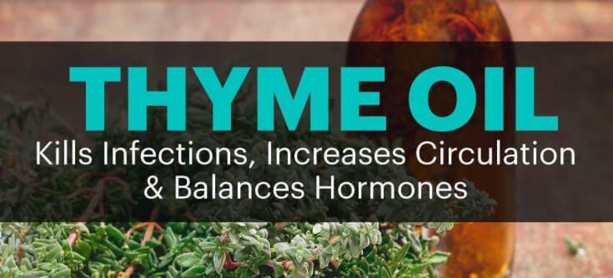 Thyme oil kills infections, increases circulation, balances hormones